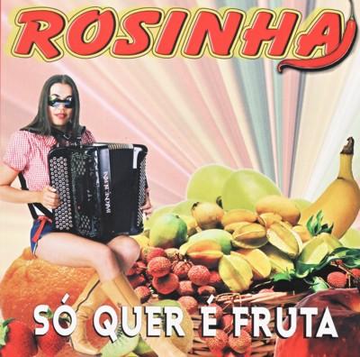 Rosinha  - Só quer é fruta