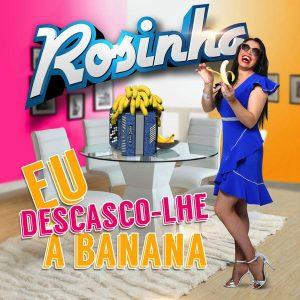 Rosinha  - Eu descasco-lhe a banana