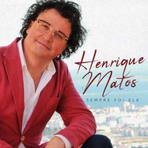 Henrique Matos - SEMPRE FOI ELA